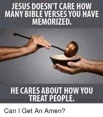 Bible Verse Memes - jesus doesn t care how many bible verses you have memorized he cares