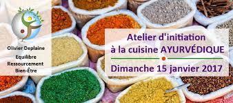 la cuisine ayurv馘ique dimanche 15 janvier 2017 olivier deplaine vous propose un atelier