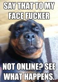 Say That To My Face Meme - say that to my face not online know your meme