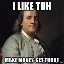Get Money Meme - i like tuh make money get turnt ben franklin quotes meme generator