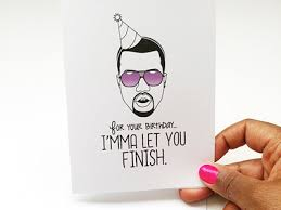 kanye birthday card kanye birthday i mma let you finish by alesha randolph dribbble