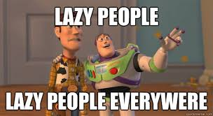 Lazy People Memes - lazy people lazy people everywere toy story everywhere quickmeme