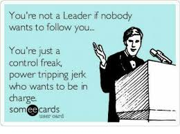 Control Freak Meme - you re not a leader if nobody wants to follow you you re just a