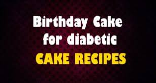 diabetic cake videos u2013 education for diabetes