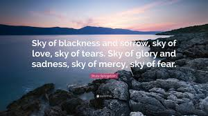 Quotes About Fear Of Love by Bruce Springsteen Quote U201csky Of Blackness And Sorrow Sky Of Love