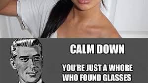 Youre A Whore Meme - calm down imgur