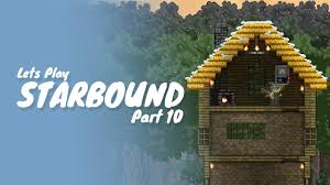 starbound part 10 how to build a better house youtube