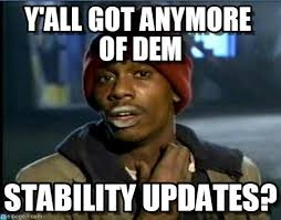 Meme Update - y all got anymore of them stability updates y all got anymore of