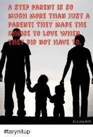 Step Parent Meme - a step parent is so much more than just a parent they made the