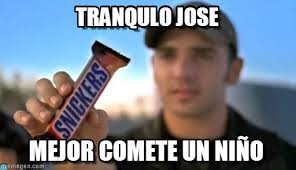 Jose Meme - tranqulo jose snickers meme on memegen