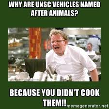 Chef Meme Generator - why are unsc vehicles named after animals because you didn t cook
