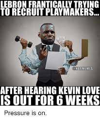 Kevin Love Meme - lebron frantically trying to recruitplaymakers after hearing kevin