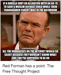 Red Forman Meme - if a gorilla shot an alligator with an ar 15 to save a muslim