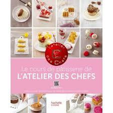 livre cours de cuisine livre le cours de pâtisserie de l atelier des chefs cake design