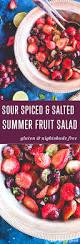 sour spiced u0026 salted summer fruit salad meatified