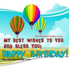 best happy birthday wishes free my best wish to you happy birthday christian birthday free cards