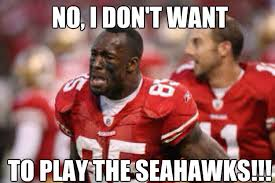 Anti 49ers Meme - no i don t want to play the seahawks 49ers quickmeme