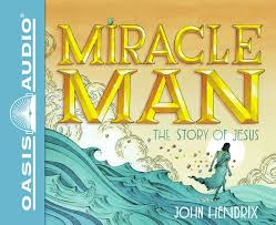 amazon com miracle man the story of jesus 9781613758717 john