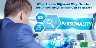 job interview personality questions teacher job interview questions can be asked in different ways