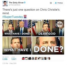 Oh God What Have I Done Meme - chris christie explains his super tuesday donald trump news