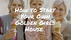 how to start your own golden girls house u2013 tips from the golden