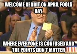 April Fools Day Meme - welcome reddit on april fools day where everyone is confused and
