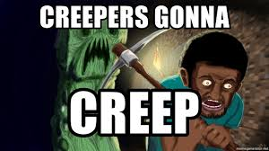 Creeper Meme Generator - creepers gonna creep minecraft creeper meme generator