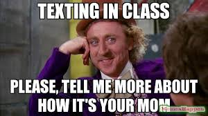 In Class Meme - texting in class please tell me more about how it s your mom meme