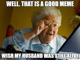 Good Pics For Memes - memes are shared wtih family imgflip