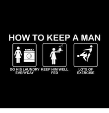 How To Keep A Man Meme - how to keep a man do his laundry keep him well lots of exercise
