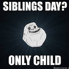Only Child Meme - forever alone being an only child perks woes pinterest