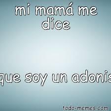 Adonis Meme - arraymeme de mi mam磧 me dice que soy un adonis