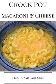 thanksgiving mac and cheese recipe crock pot macaroni and cheese flour on my face