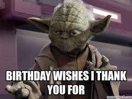 Thank You Birthday Meme - wishes i thank you for