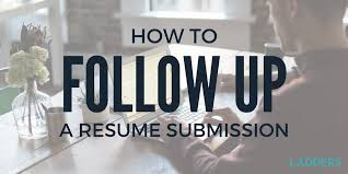 Resume Follow Up How To Follow Up A Resume Submission Ladders