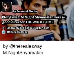 M Night Shyamalan Meme - by emanuel zbedan plot twist m night shyamalan was a good director