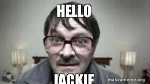 Jackie Meme - hello jackie make a meme
