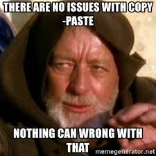 Copy Paste Memes - there are no issues with copy paste nothing can wrong with that
