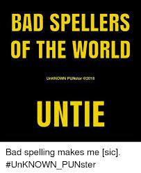 Bad Spelling Meme - 25 best memes about bad spelling bad spelling memes