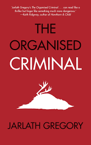 the organised criminal jarlath gregory 9781909718937 amazon com