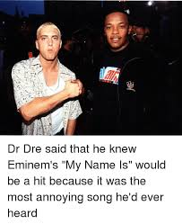 Dr Dre Meme - say dr dre said that he knew eminem s my name is would be a hit