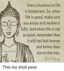 Life Is Good Meme - tiny buddha co every situation in life is temporary so when life