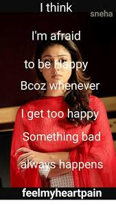 Afraid Meme - i think sneha i m afraid to be ppy bcoz whenever i get too happy