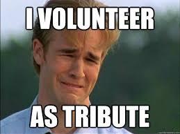 I Volunteer Meme - i volunteer as tribute misc quickmeme