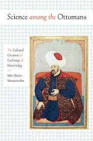 Who Are Ottomans Science Among The Ottomans The Cultural Creation And Exchange Of