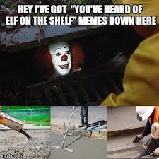 Elf On The Shelf Meme - image tagged in pennywise clown elfonashelf imgflip