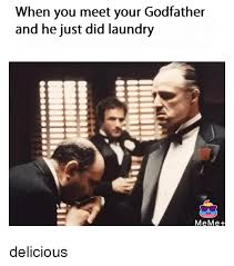 Godfather Meme - when you meet your godfather and he just did laundry meme delicious