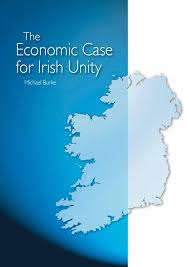 economic case for irish unity by economist michael burke by sinn