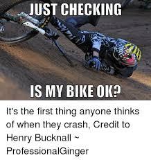 Bike Crash Meme - just checking is my bike ok it s the first thing anyone thinks of