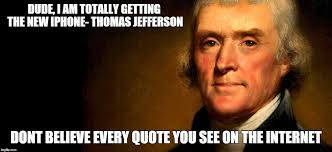 Memes About Internet - image tagged in thomas jefferson iphone internet quotes imgflip